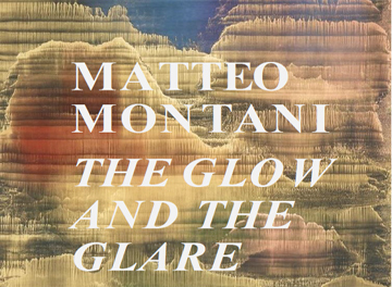MATTEO MONTANI - THE GLOW AND THE GLARE