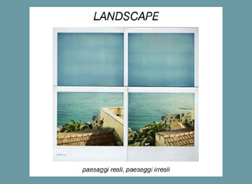 LANDSCAPE | PAESAGGI REALI, PAESAGGI IRREALI