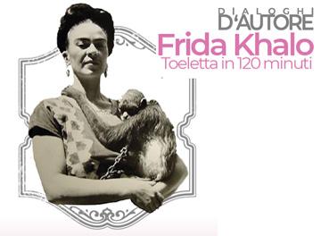 Dialoghi d'autore: FRIDA KAHLO Toeletta in 120 minuti