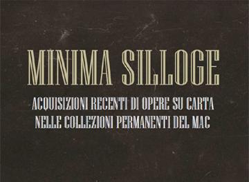 MINIMA SILLOGE  Acquisizioni recenti di opere su carta nelle collezioni permanenti del MAC