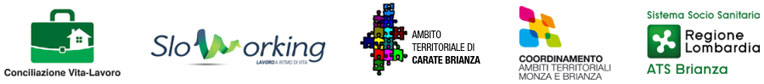 Loghi: Conciliazione Vita-lavoro; SloWorking; Ambito di Carate; Coordinamento Ambiti Territoriali Monza; ATS Regione Lombardia