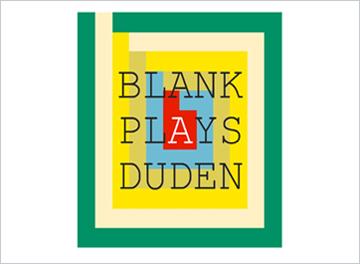 BLANK PLAYS DUDEN